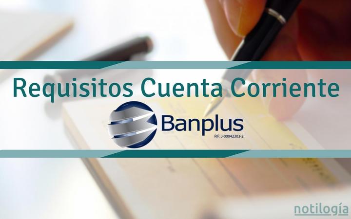 Requisitos Cuenta Corriente Banplus