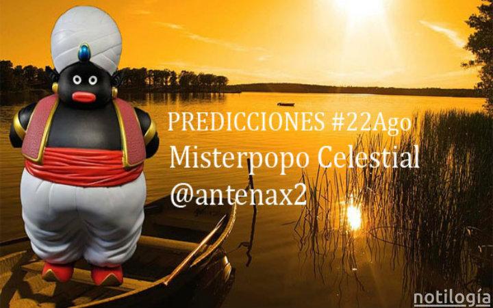 Predicciones de Misterpopo 22 de Agosto #22Ago