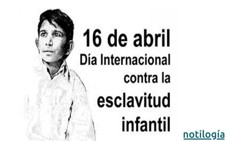 16 de Abril - Día Mundial Contra la Esclavitud Infantil