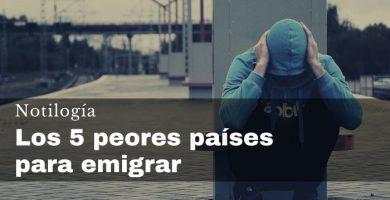 Los 5 peores países para emigrar